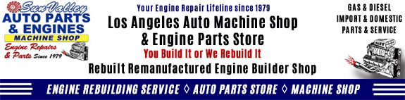 Los Angeles Machine Shop- Engine Rebuilder|Auto Parts Store